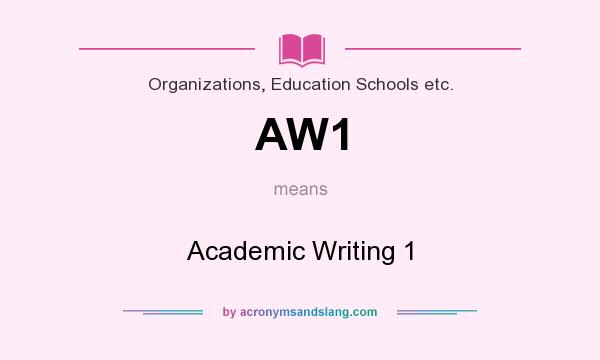 What does AW1 mean? It stands for Academic Writing 1
