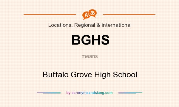 What does BGHS mean? It stands for Buffalo Grove High School