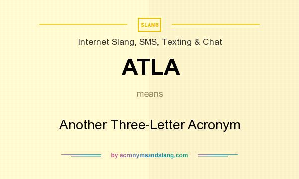 What does ATLA mean? It stands for Another Three-Letter Acronym