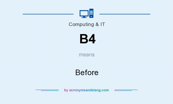 What does B4 mean? It stands for Before