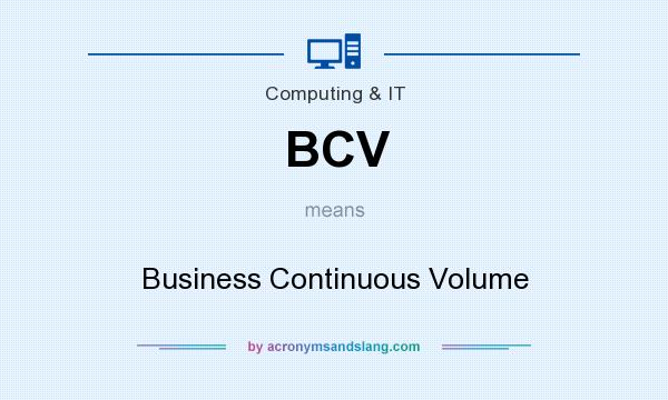 What does BCV mean? It stands for Business Continuous Volume
