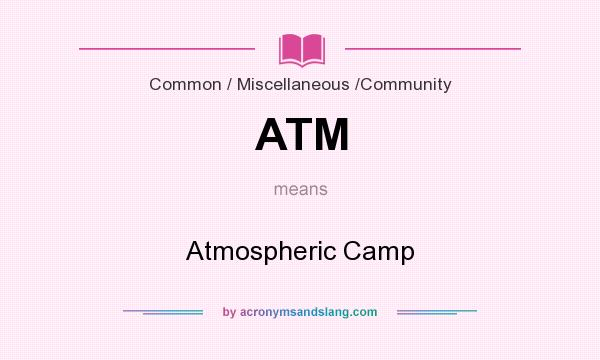 What does ATM mean? It stands for Atmospheric Camp
