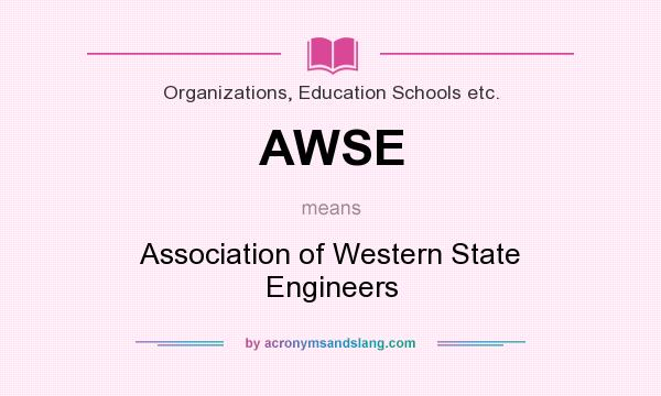 What does AWSE mean? It stands for Association of Western State Engineers