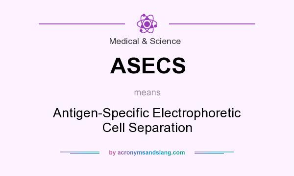 What does ASECS mean? It stands for Antigen-Specific Electrophoretic Cell Separation