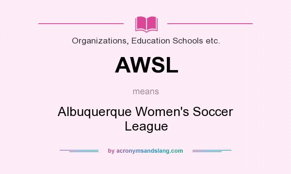 What does AWSL mean? It stands for Albuquerque Women`s Soccer League