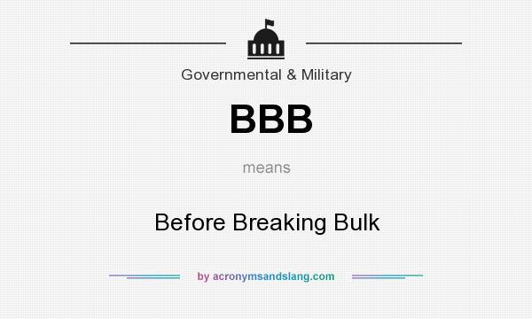 What does BBB mean? It stands for Before Breaking Bulk