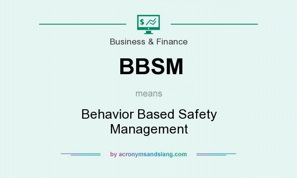 What does BBSM mean? It stands for Behavior Based Safety Management