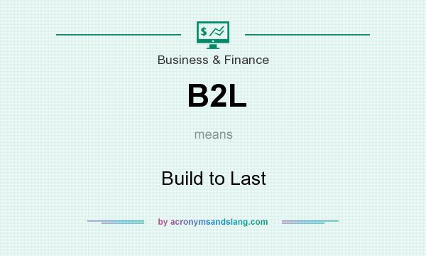What does B2L mean? It stands for Build to Last