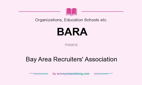 What does BARA mean? It stands for Bay Area Recruiters` Association