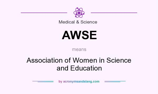 What does AWSE mean? It stands for Association of Women in Science and Education
