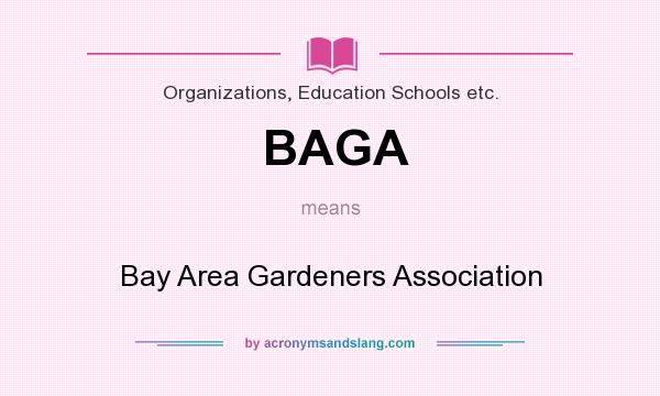 What does BAGA mean? It stands for Bay Area Gardeners Association