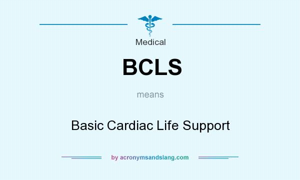 What does BCLS mean? It stands for Basic Cardiac Life Support