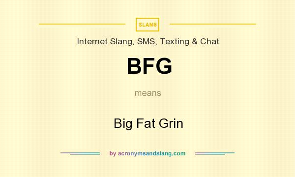 What does BFG mean? It stands for Big Fat Grin