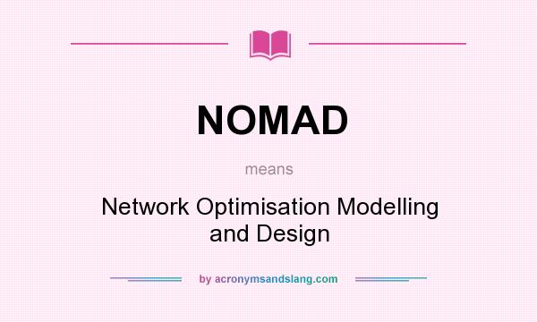 What does NOMAD mean? It stands for Network Optimisation Modelling and Design