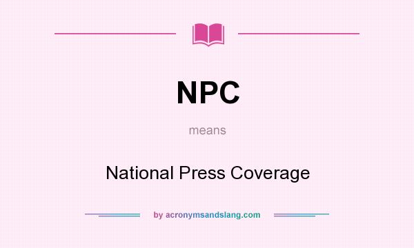 What does NPC mean? It stands for National Press Coverage