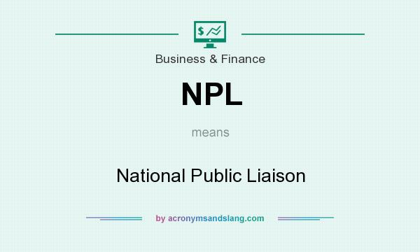 What does NPL mean? It stands for National Public Liaison
