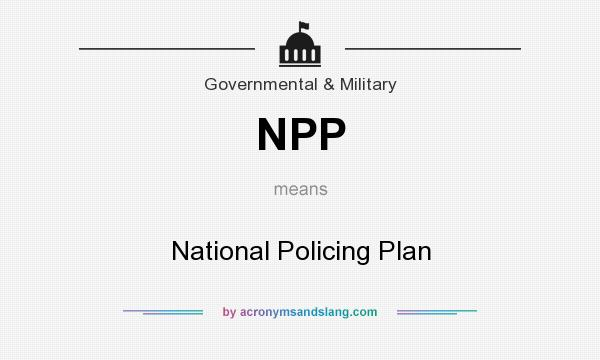 What does NPP mean? It stands for National Policing Plan