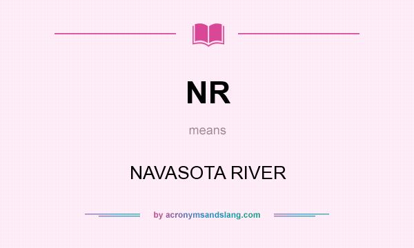 What does NR mean? It stands for NAVASOTA RIVER