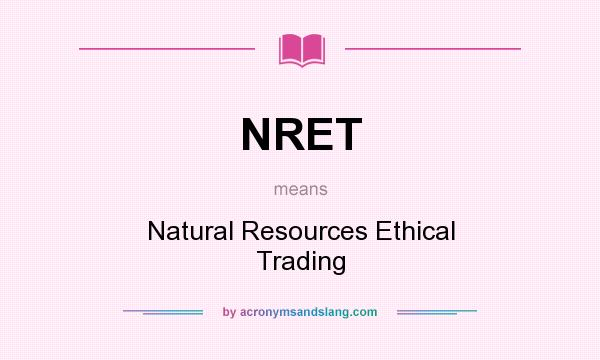 What does NRET mean? It stands for Natural Resources Ethical Trading