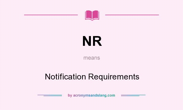 What does NR mean? It stands for Notification Requirements