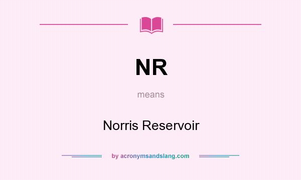 What does NR mean? It stands for Norris Reservoir