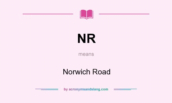 What does NR mean? It stands for Norwich Road