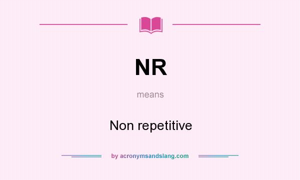 What does NR mean? It stands for Non repetitive