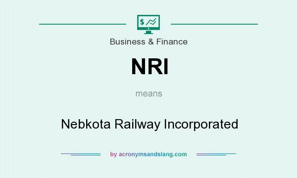 What does NRI mean? It stands for Nebkota Railway Incorporated