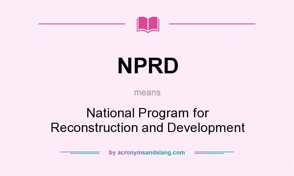 What does NPRD mean? It stands for National Program for Reconstruction and Development