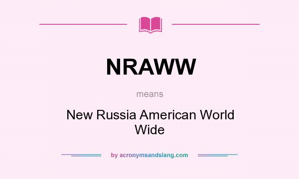 What does NRAWW mean? It stands for New Russia American World Wide