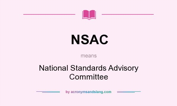 What does NSAC mean? It stands for National Standards Advisory Committee