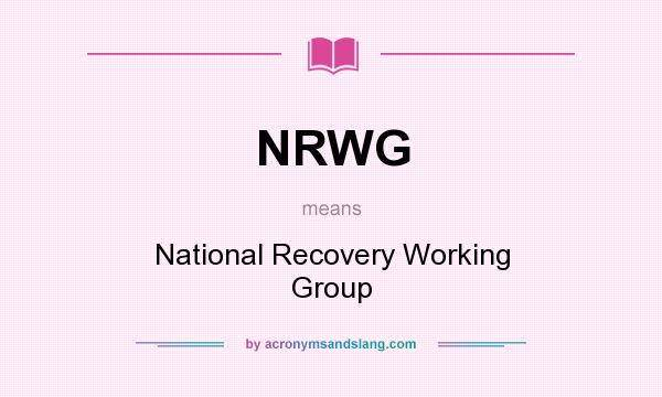 What does NRWG mean? It stands for National Recovery Working Group