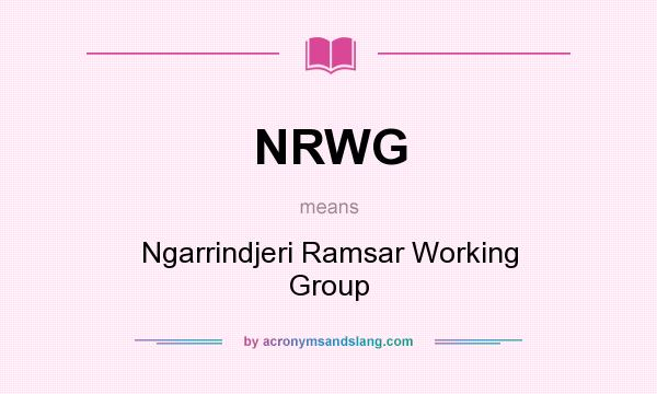 What does NRWG mean? It stands for Ngarrindjeri Ramsar Working Group
