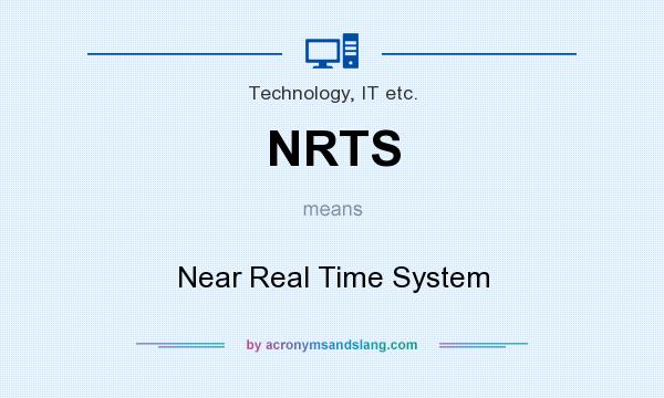 What does NRTS mean? It stands for Near Real Time System