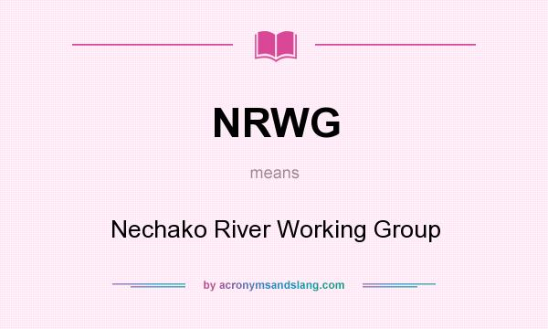 What does NRWG mean? It stands for Nechako River Working Group