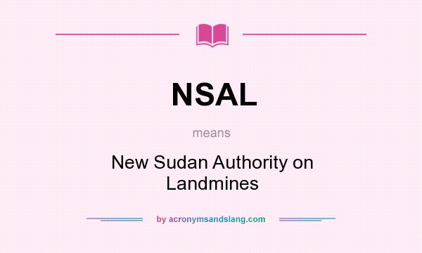 What does NSAL mean? It stands for New Sudan Authority on Landmines