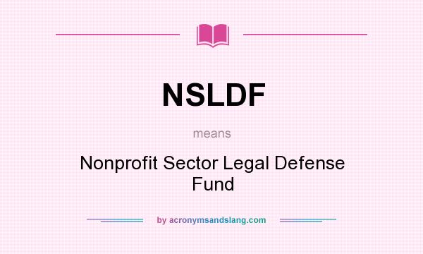 What does NSLDF mean? It stands for Nonprofit Sector Legal Defense Fund