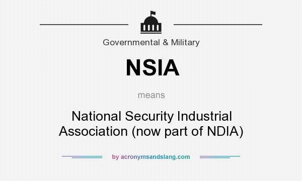 What does NSIA mean? It stands for National Security Industrial Association (now part of NDIA)