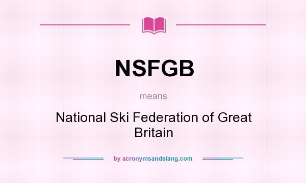 What does NSFGB mean? It stands for National Ski Federation of Great Britain