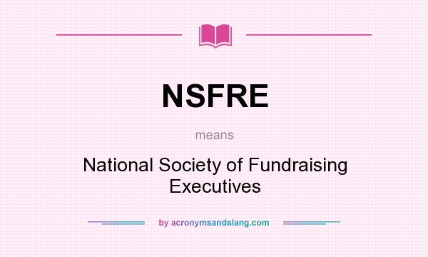 What does NSFRE mean? It stands for National Society of Fundraising Executives