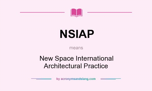 What does NSIAP mean? It stands for New Space International Architectural Practice