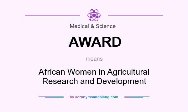 What does AWARD mean? It stands for African Women in Agricultural Research and Development