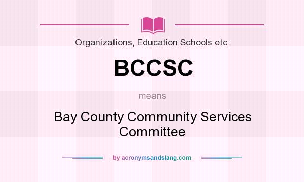 What does BCCSC mean? It stands for Bay County Community Services Committee