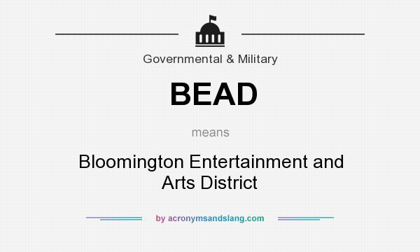 What does BEAD mean? It stands for Bloomington Entertainment and Arts District