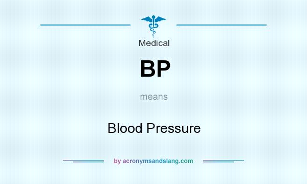 What does BP mean? It stands for Blood Pressure