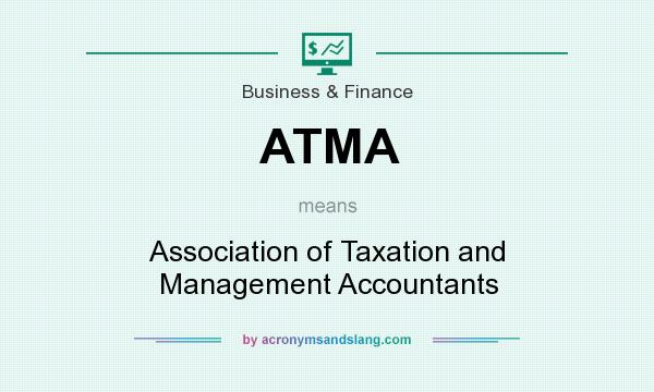What does ATMA mean? It stands for Association of Taxation and Management Accountants