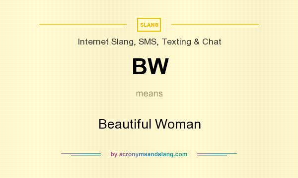 What does BW mean? It stands for Beautiful Woman