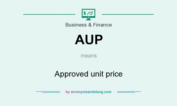 What does AUP mean? It stands for Approved unit price