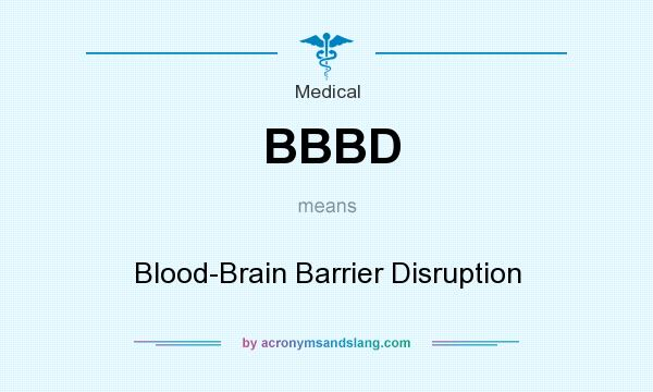 What does BBBD mean? It stands for Blood-Brain Barrier Disruption