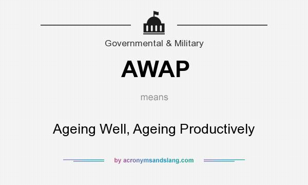 What does AWAP mean? It stands for Ageing Well, Ageing Productively